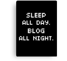 sleep all day. blog all night. Canvas Print