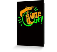 TIME OUT by Tai's Tees Greeting Card
