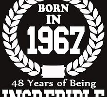 Born In 1967 48 Years Of Being Incredible by crazyarts