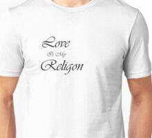 Love Is My Religion Unisex T-Shirt
