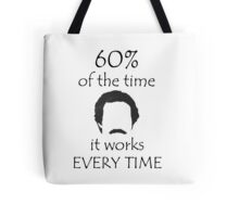 60% Of The Time Tote Bag