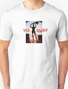 We Surf At Dawn T-Shirt