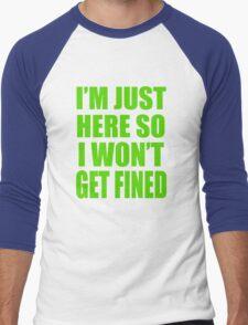 I'm Just Here So I Wont Get Fined Men's Baseball ¾ T-Shirt