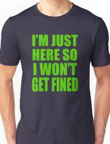 I'm Just Here So I Wont Get Fined Unisex T-Shirt
