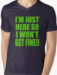 I'm Just Here So I Wont Get Fined Mens V-Neck T-Shirt