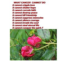 What Cancer Cannot Do Photographic Print