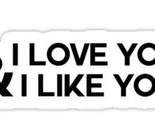 I love you & I like you Sticker