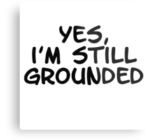 Yes, I'm still grounded Metal Print