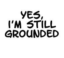 Yes, I'm still grounded Photographic Print