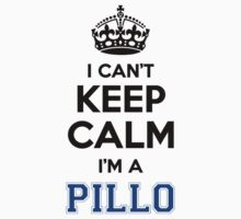 I cant keep calm Im a PILLO by icant