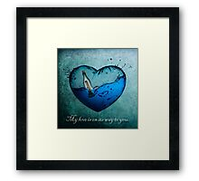 My love is on its way to you.  Framed Print