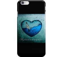 My love is on its way to you.  iPhone Case/Skin