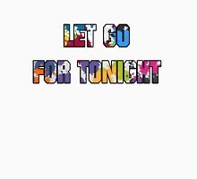 Let Go For Tonight Unisex T-Shirt