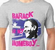 Barack is my Homeboy Unisex T-Shirt