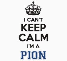 I cant keep calm Im a PION by icant