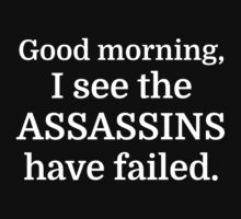Good morning, I see the assassins have failed. by evahhamilton