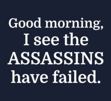 Good morning, I see the assassins have failed. Kids Clothes