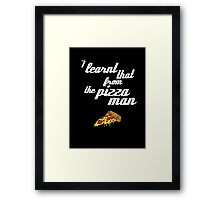 """I learnt that from the pizzaman"" Framed Print"