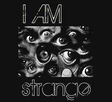 I am strange Unisex T-Shirt