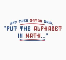 And Then Satan Said Put The Alphabet In Math Funny Geek Nerd by coolandfresh
