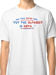And Then Satan Said Put The Alphabet In Math Funny Geek Nerd Classic T-Shirt
