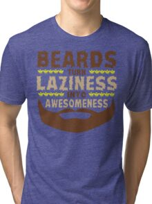 Beards Turn Laziness Into Awesomeness Funny Geek Nerd Tri-blend T-Shirt