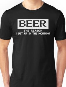 BEER THE REASON I GET UP IN THE MORNING Funny Geek Nerd Unisex T-Shirt