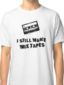 I Still Make Mix Tapes (Black Print) Classic T-Shirt