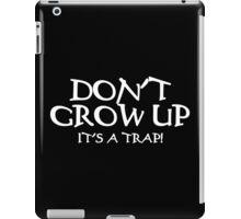 DON'T GROW UP, IT'S A TRAP Funny Geek Nerd iPad Case/Skin