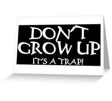 DON'T GROW UP, IT'S A TRAP Funny Geek Nerd Greeting Card