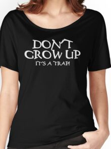 DON'T GROW UP, IT'S A TRAP Funny Geek Nerd Women's Relaxed Fit T-Shirt