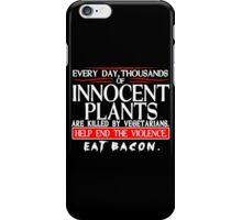 Every Day Thousands Of Innocent Plants Are Killed By Vegetarians Help End The Violence EAT BACON Funny Geek Nerd iPhone Case/Skin