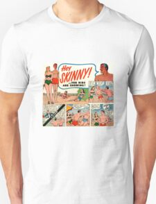 HEY SKINNY! ... YER RIBS ARE SHOWING! T-Shirt