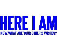HERE I AM NOW WHAT ARE YOUR OTHER 2 WISHES Funny Geek Nerd Photographic Print