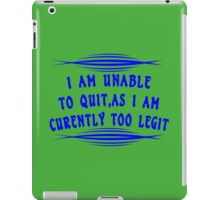 I Am Unable to Quit As I Am Currently Too Legit Funny Geek Nerd iPad Case/Skin