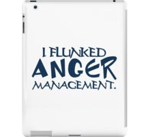 I FLUNKED ANGER MANAGEMENT Funny Geek Nerd iPad Case/Skin