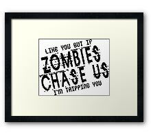 I like you but if zombies chase os im tripping you Funny Geek Nerd Framed Print