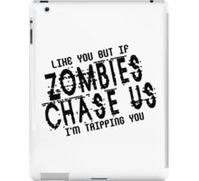 I like you but if zombies chase os im tripping you Funny Geek Nerd iPad Case/Skin