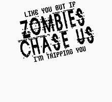 I like you but if zombies chase os im tripping you Funny Geek Nerd Unisex T-Shirt