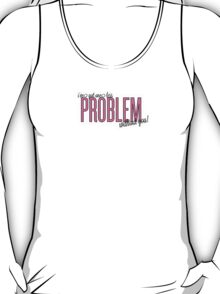 One Less Problem Without You! T-Shirt