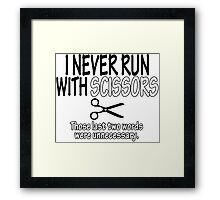 I Never Run With Scissors Those Last Two Words Were Unnecessary Funny Geek Nerd Framed Print