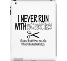I Never Run With Scissors Those Last Two Words Were Unnecessary Funny Geek Nerd iPad Case/Skin
