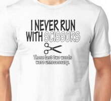 I Never Run With Scissors Those Last Two Words Were Unnecessary Funny Geek Nerd Unisex T-Shirt