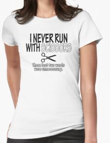 I Never Run With Scissors Those Last Two Words Were Unnecessary Funny Geek Nerd Womens Fitted T-Shirt