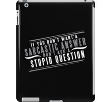 If You Dont Want A Sarcastic Answer Dont Ask A Stupid Question Funny Geek Nerd iPad Case/Skin