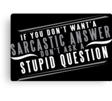 If You Dont Want A Sarcastic Answer Dont Ask A Stupid Question Funny Geek Nerd Canvas Print