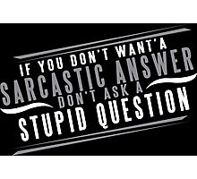 If You Dont Want A Sarcastic Answer Dont Ask A Stupid Question Funny Geek Nerd Photographic Print