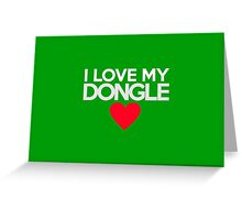 I love my dongle Greeting Card