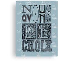 NOUS AVONS LE CHOIX 2 Canvas Print