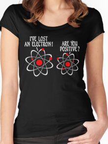 IVE LOST AN ELECTRON ARE YOU POSITIVE Funny Geek Nerd Women's Fitted Scoop T-Shirt